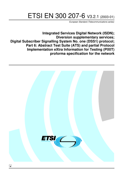 38003114-en-300-207-6-v321-integrated-services-digital-network-isdn-diversion-supplementary-services-digital-subscriber-signalling-system-no-one-dss1-protocol-part-6-abstract-test-suite-ats-and-partial-protocol-implementation-extra